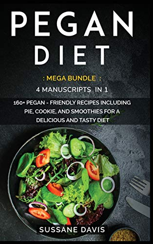 PEGAN DIET: MEGA BUNDLE - 4 Manuscripts in 1 - 160+ Pegan - friendly recipes including breakfast, side dishes, and desserts for a delicious and tasty diet