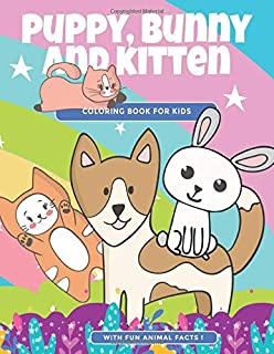 Puppy, Bunny and Kitten Coloring Book for Kids: With Fun Animal Facts! Cute Coloring Pages of Dogs, Cats and Rabbits for Children Ages 4-10 (Animal Facts and Friends)