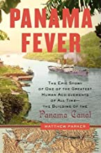Panama Fever: The Epic Story of One of the Greatest Human Achievements of All Time-- the Building of the Panama Canal