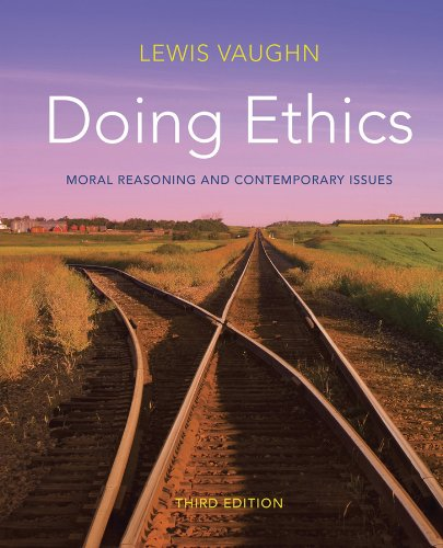 Compare Textbook Prices for Doing Ethics: Moral Reasoning and Contemporary Issues Third Edition ISBN 9780393919288 by Vaughn, Lewis