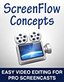 ScreenFlow Concepts: Easy Video Editing for Pro Screencasts (English Edition)