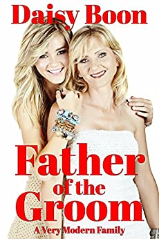 Father of the Groom: A Very Modern Family by [Daisy Boon]