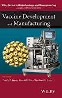 Vaccine Production and Manufacturing (Wiley Series in Biotechnology and Bioengineering)