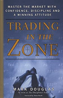 Trading in the Zone: Master the Market with Confidence, Discipline, and a Winning Attitude by [Mark Douglas]
