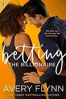 Betting the Billionaire (Entangled Indulgence) by [Avery Flynn]