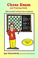 Chess Exam And Training Guide: Rate Yourself And Learn How To Improve (Chess Exams)