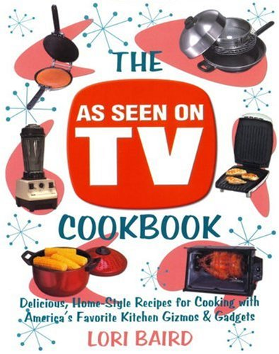 The As Seen On TV Cookbook: Delicious, Home-Style Recipes for Cooking with America's Favorite Kitchen Gizmos & Gadgets