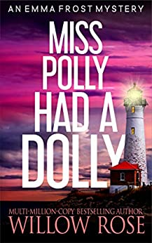 Miss Polly had a Dolly (Emma Frost Book 2) by [Willow Rose]