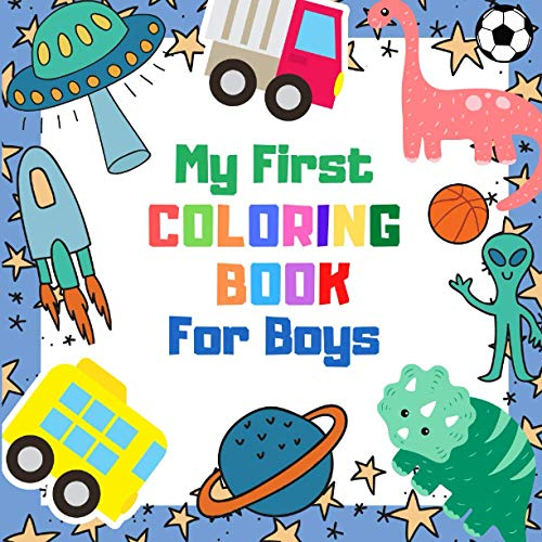 My First Coloring Book For Boys: 30 Big and Simple Pictures for Kids and Toddlers 1+ | Learn How to Color!