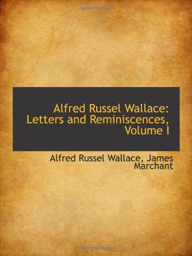 Alfred Russel Wallace: Letters and Reminiscences, Volume I