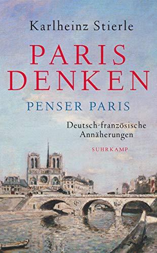 Paris denken – Penser Paris: Deutsch-französische Annäherungen (suhrkamp taschenbuch)