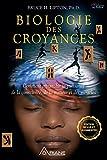 Biologie des Croyances - Comment affranchir la puissance de la conscience, de la matière et des miracles - Format Kindle - 13,99 €