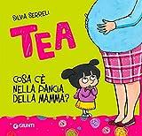 Cosa c'è nella pancia della mamma? Tea
