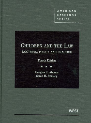 Children and the Law: Doctrine, Policy and Practice (American Casebook Series)