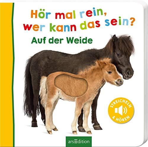 Hör mal rein, wer kann das sein? Auf der Weide: Streicheln und hören   Hochwertiges Pappbilderbuch mit 5 Sounds und Fühlelementen für Kinder ab 18 Monaten (Foto-Streichel-Soundbuch)