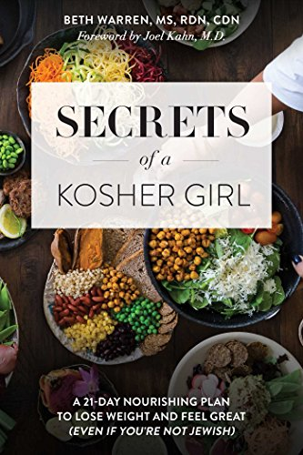 Secrets of a Kosher Girl: A 21-Day Nourishing Plan to Lose Weight and Feel Great (Even If You're Not Jewish)