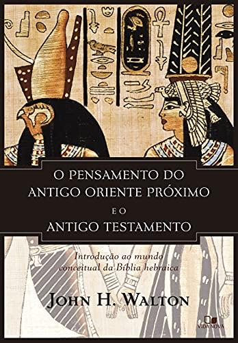 O Pensamento do Antigo Oriente Próximo e o Antigo Testamento.