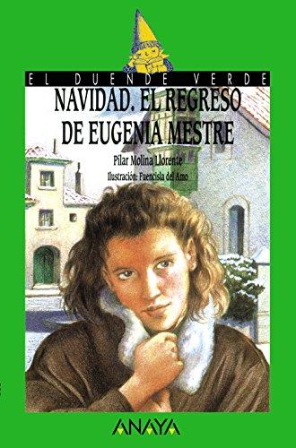 Navidad. El regreso de Eugenia Mestre (LITERATURA INFANTIL (6-11 años) - El Duende Verde)