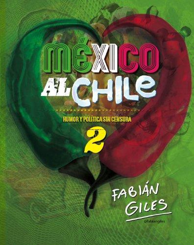 México al chile. Humor y política sin censura 2