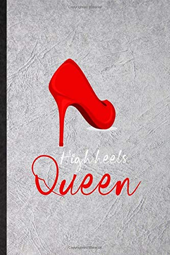 High Heels Queen: Blank Funny High Heel Shoe Design Lined Notebook/ Journal For Footwear Fashion Designer, Inspirational Saying Unique Special Birthday Gift Idea Classic 6x9 110 Pages