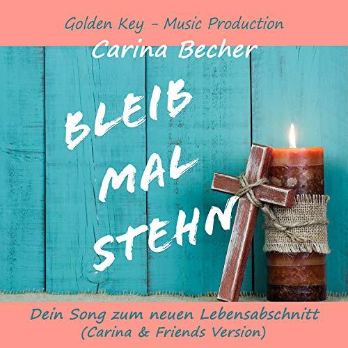 Bleib mal stehn: Dein Song zum neuen Lebensabschnitt (Carina & Friends Version)