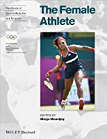 Handbook of Sports Medicine and Science, The Female Athlete (Olympic Handbook Of Sports Medicine)