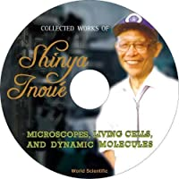 Collected Works of Shinya Inoue: Microscopes, Living Cells, and Dynamic Molecules