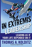 In Extremis Leadership: Leading As If Your Life Depended On It (Frances Hesselbein Leadership Forum)