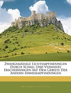 Zwangsmässige Lichtempfindungen Durch Schall Und Verwante Erscheinungen Auf Dem Gebiete Der Andern Sinnesempfindungen (German Edition)
