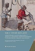 Ser y vivir esclavo: Identidad, aculturación y agency (mundos mediterráneos y atlánticos, siglos XIII-XVIII)