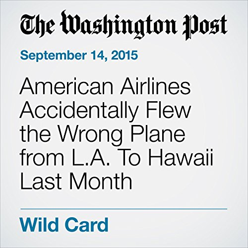 American Airlines Accidentally Flew the Wrong Plane from L.A. To Hawaii Last Month audiobook cover art