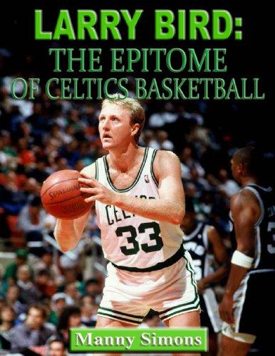 Larry Bird-The Epitome of Celtics Basketball