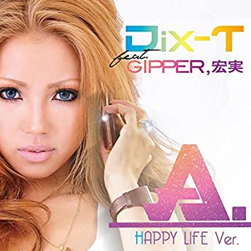 A. [Happy Life Ver.] (feat. GIPPER & Hiromi)