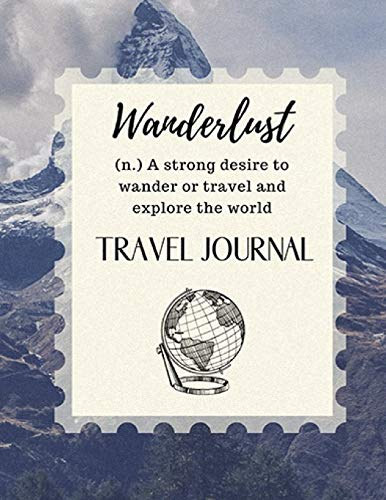 Wanderlust, A Strong Desire To Wander Or Travel And Explore The World: Travel Journal & Planner