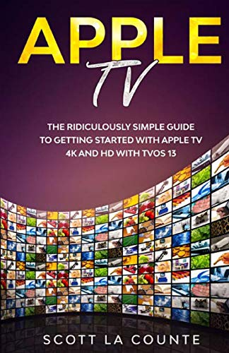 Apple TV: A Ridiculously Simple Guide to Getting Started with Apple TV 4K and HD with TVOS 13