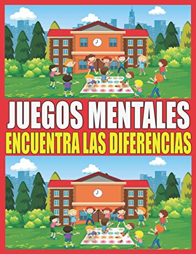 Juegos Mentales: Encuentra las diferencias para niños niñas y niños   4-8 años ilustraciones a color   50 páginas +500 diferencias