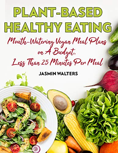 Plant-Based Healthy Eating: Mouth-Watering Vegan Meal Plans...