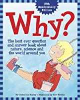 Why?: The Best Ever Question and Answer Book about Nature, Science and the World around You by Catherine Ripley(2010-11-01)