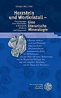 Herzstein und Wortkristall - Eine Literarische Mineralogie: Auspragungen Eines Motivfeldes in Romantik, Moderne und Gegenwart (Beitrage zur neueren Literaturgeschichte)