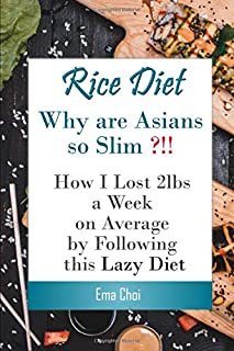 Rice Diet: Why are Asians slim? How I lost 2lbs a week on average by following this lazy diet (mississippi vegan cookbook,...