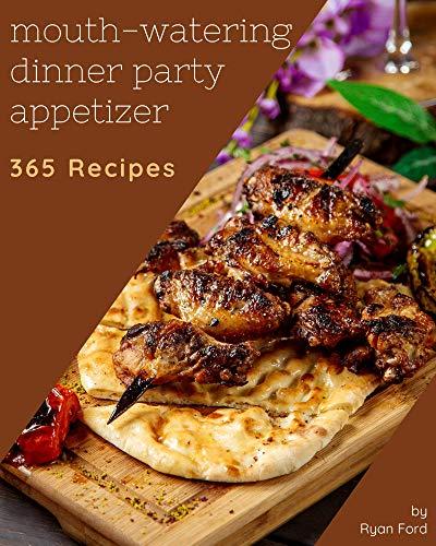365 Mouth-Watering Dinner Party Appetizer Recipes: I Love Dinner Party Appetizer Cookbook! (English Edition)