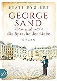 George Sand und die Sprache der Liebe: Roman (Außergewöhnliche Frauen zwischen Aufbruch und Liebe, Band 1) von Beate Rygiert