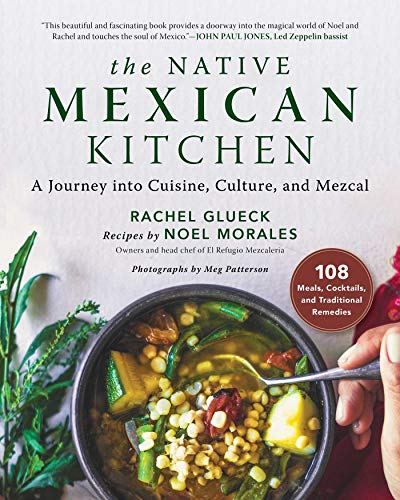 The Native Mexican Kitchen: A Journey into Cuisine, Culture, and Mezcal