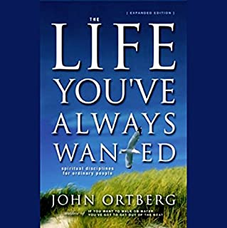The Life You've Always Wanted     Spiritual Discipline for Ordinary People              By:                                                                                                                                 John Ortberg                               Narrated by:                                                                                                                                 Jay Charles                      Length: 7 hrs and 29 mins     313 ratings     Overall 4.4