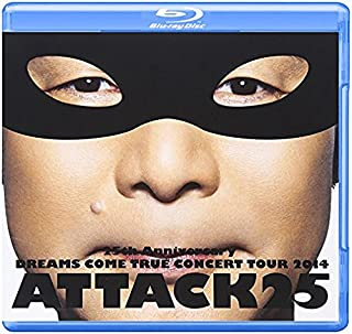 25th Anniversary DREAMS COME TRUE CONCERT TOUR 2014 - ATTACK25 -(通常盤)[Blu-Ray]