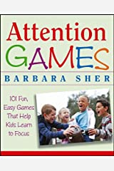 Attention Games: 101 Fun, Easy Games That Help Kids Learn To Focus Kindle Edition