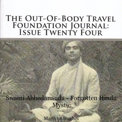 The Out-Of-Body Travel Foundation Journal: Issue Twenty Four: Swami Abhedananda - Forgotten Hindu Mystic audiobook cover art