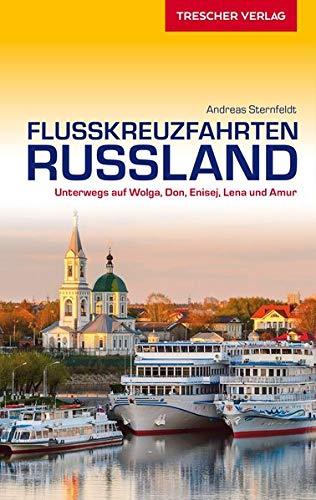 Reiseführer Flusskreuzfahrten Russland: Unterwegs auf Wolga, Don, Enisej, Lena und Amur (Trescher-Reiseführer)