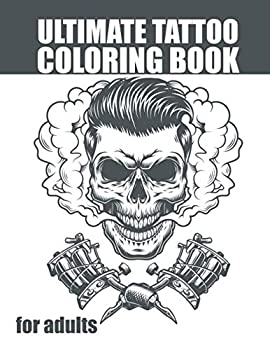 ULTIMATE TATTOO COLORING BOOK for adults  Creative modern tattoo designs Sugar Skulls Hearts Roses  girls  Owl & More - Great for All Skill Levels - Awesome Sexy  Adults coloring book