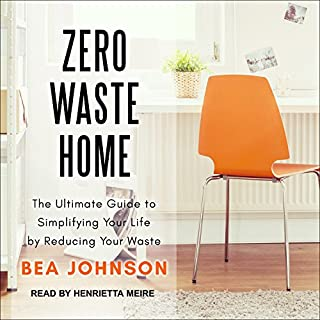 Zero Waste Home     The Ultimate Guide to Simplifying Your Life by Reducing Your Waste              Written by:                                                                                                                                 Bea Johnson                               Narrated by:                                                                                                                                 Henrietta Meire                      Length: 8 hrs and 10 mins     36 ratings     Overall 4.2